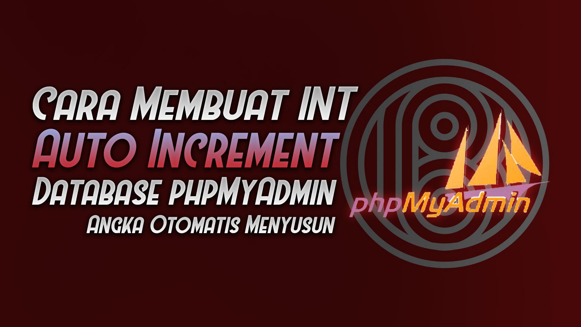 cara membuat int auto increment xampp phpmyadmin database - rio bermano