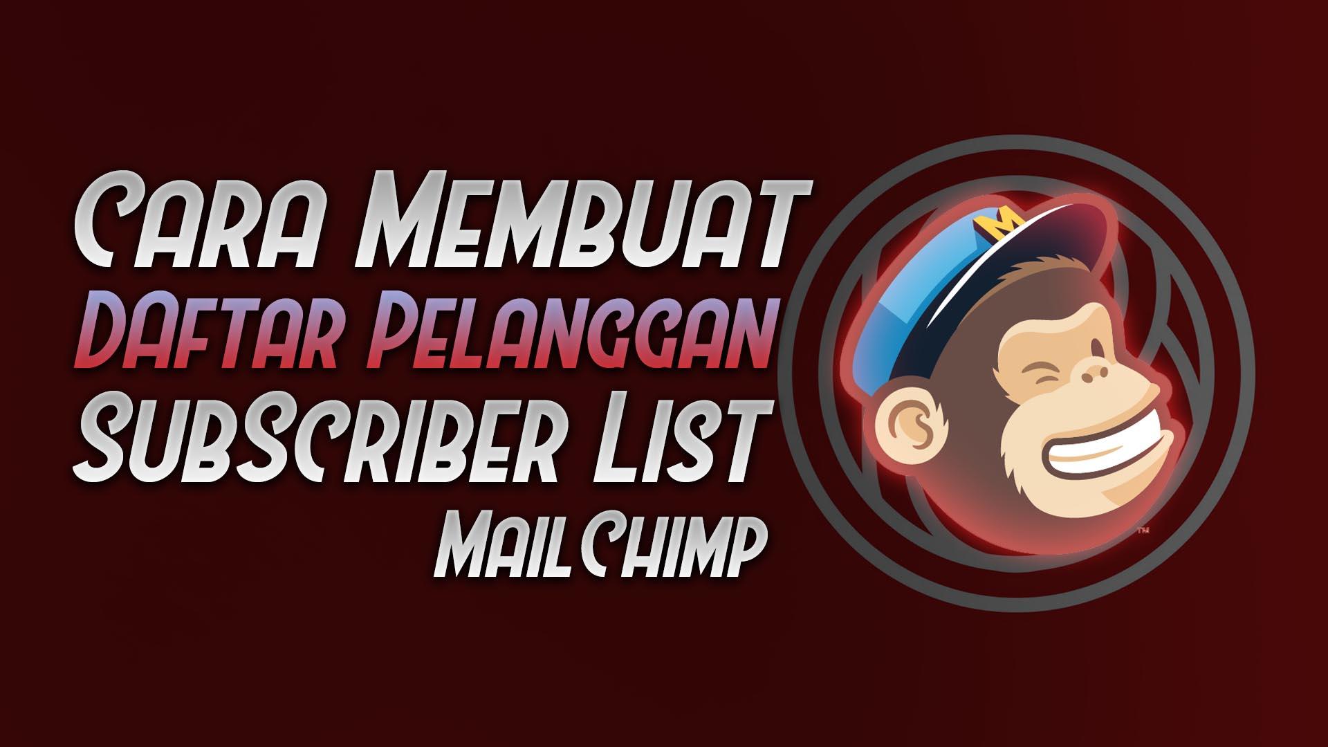 membuat subscriber list daftar pelanggan mailchimp - rio bermano