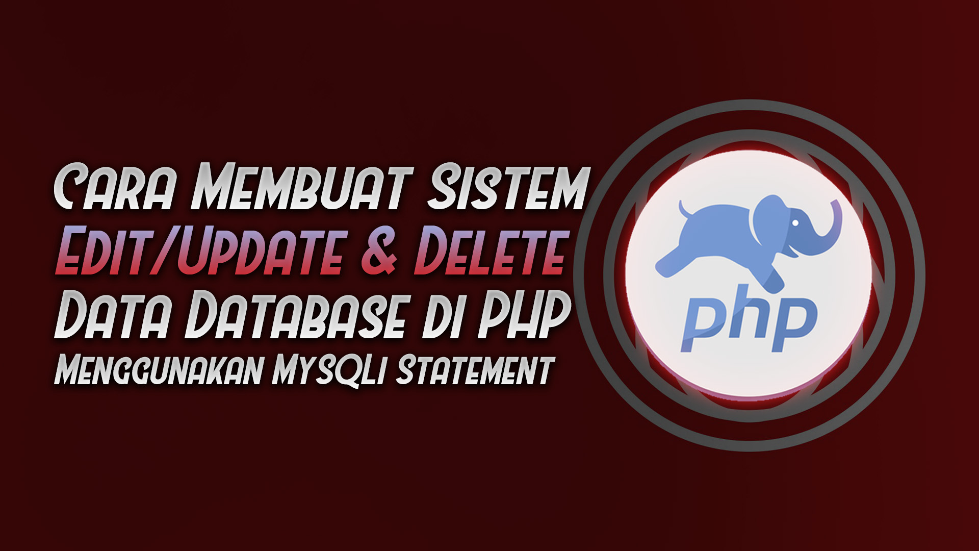Membuat Sistem Edit / Update & Delete Data Database di PHP (MySQLi Statement)