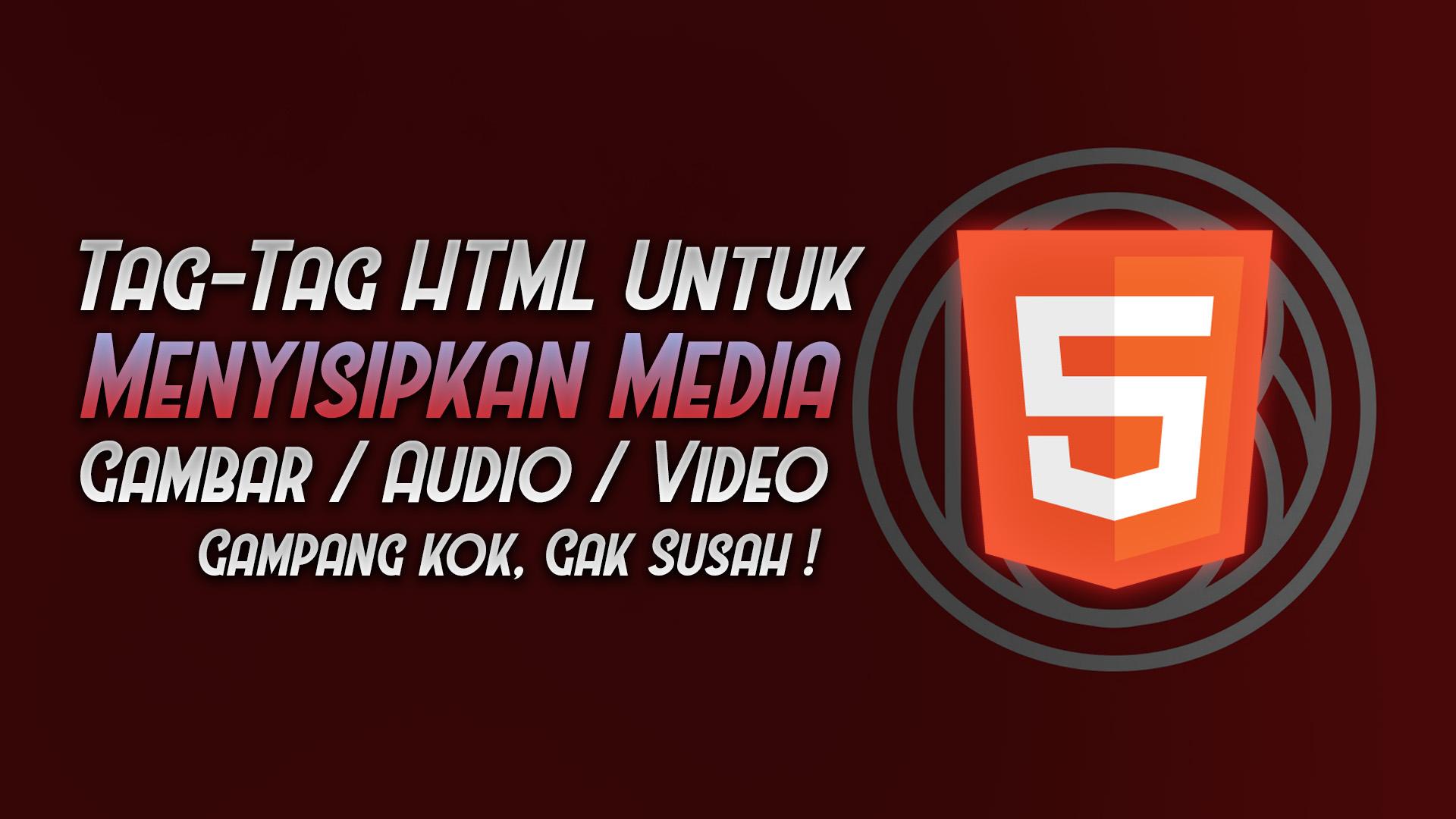 Cara Menyisipkan Media Gambar Audio Video Di Html
