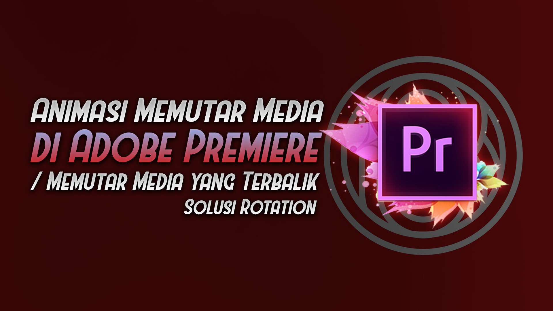 cara animasi memutar media gambar video adobe premiere - rio bermano
