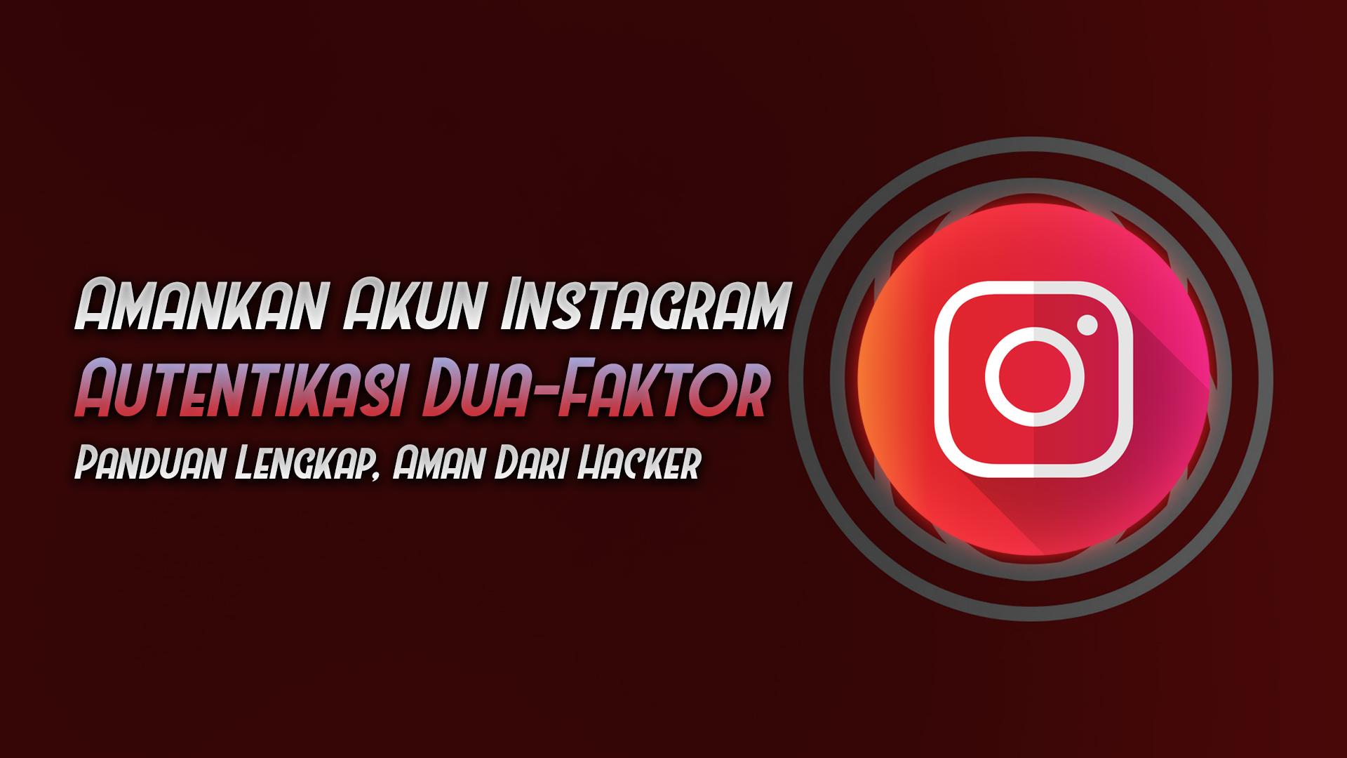 amankan akun instagram autnetikasi dua faktor - rio bermano