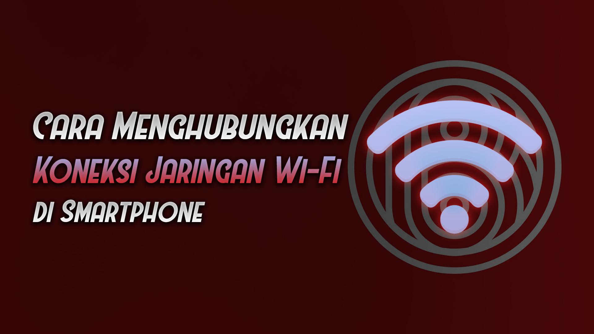 cara menghubungkan koneksi wifi android - rio bermano