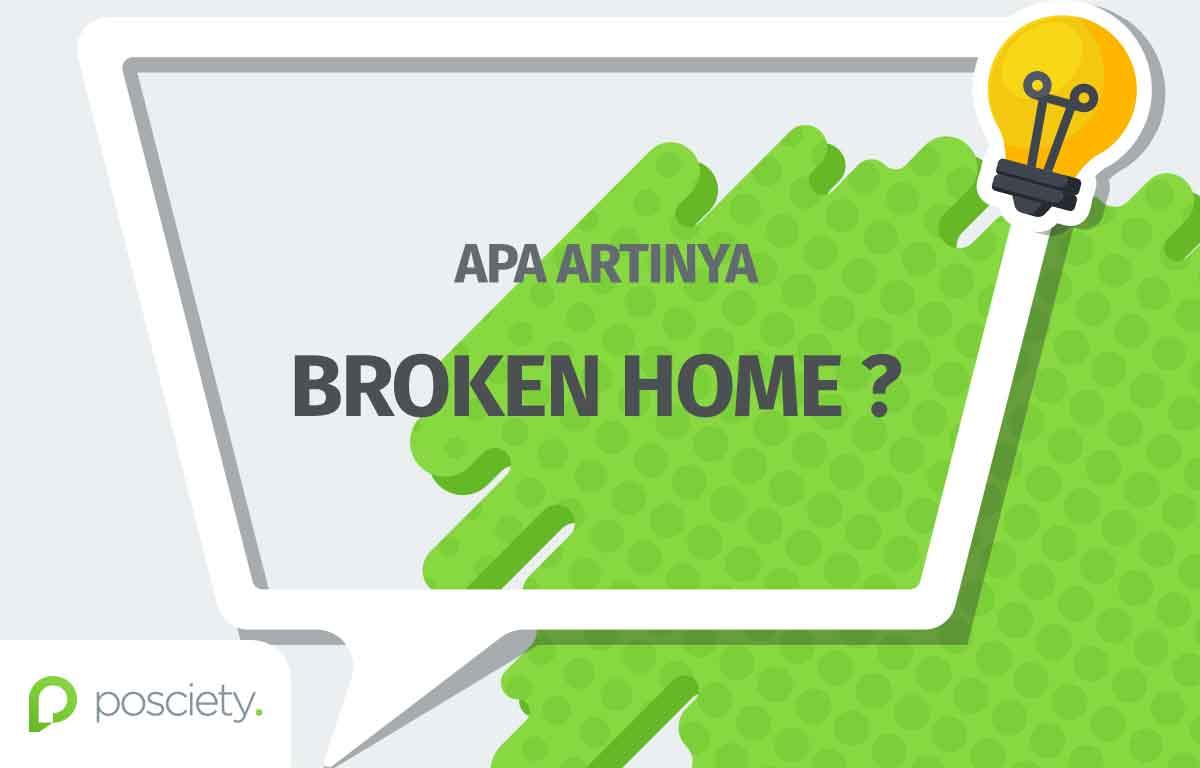 makna istilah broken home - posciety